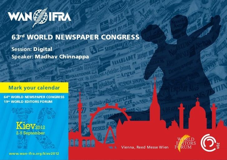63rd WORLD NEWSPAPER CONGRESS   Session: Digital   Speaker: Madhav Chinnappa  Mark your calendar64th WORLD NEWSPAPER CONGR...
