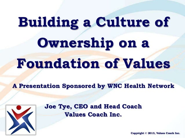 Building a Culture of       Ownership on a Foundation of ValuesA Presentation Sponsored by WNC Health Network         Joe ...
