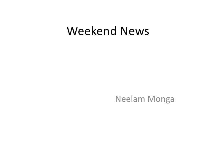 Weekend News<br />Neelam Monga<br />