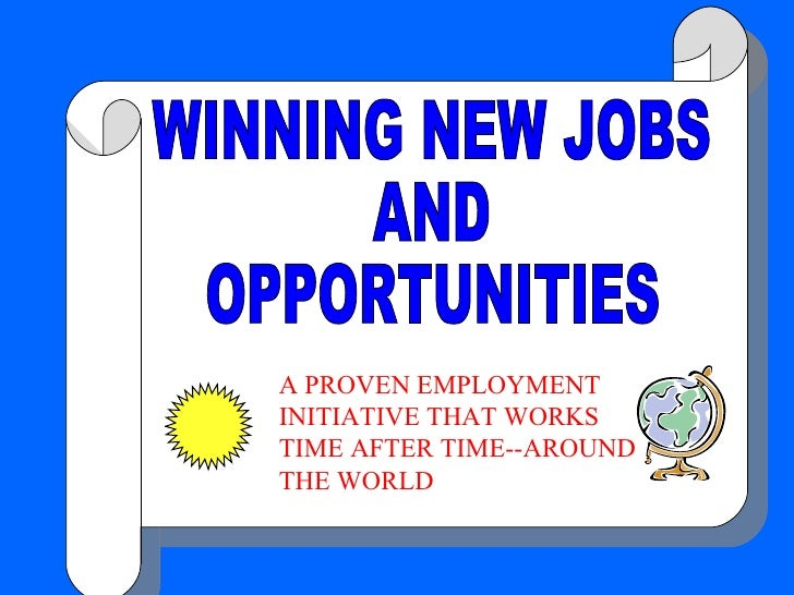 WINNING NEW JOBS AND  OPPORTUNITIES A PROVEN EMPLOYMENT INITIATIVE THAT WORKS TIME AFTER TIME--AROUND THE WORLD