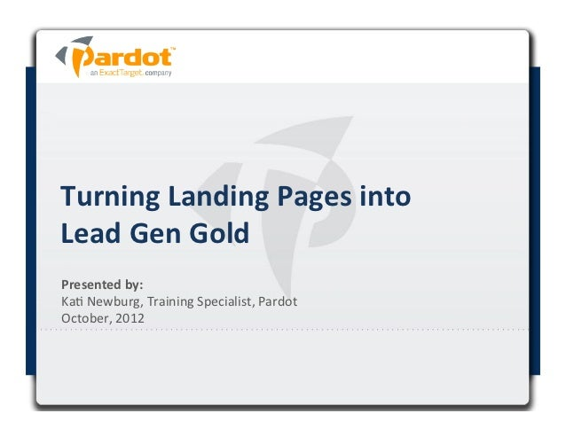 Turning Landing Pages into Lead Gen Gold Presented by:  Ka# Newburg, Training Specialist, Pard...