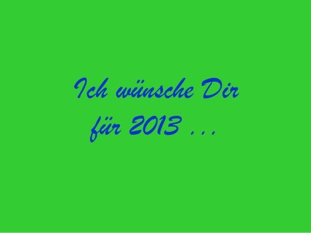 Ich wünsche Dirfür 2013 ...