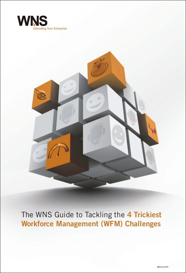 The WNS Guide to Tackling the 4 TrickiestWorkforce Management (WFM) Challenges                                       wns.com