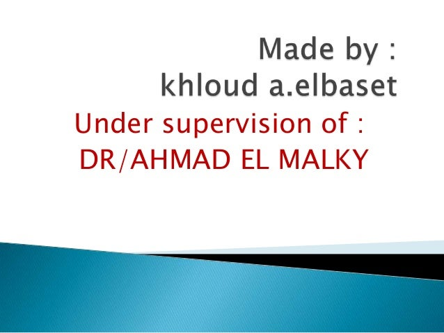 Under supervision of :DR/AHMAD EL MALKY