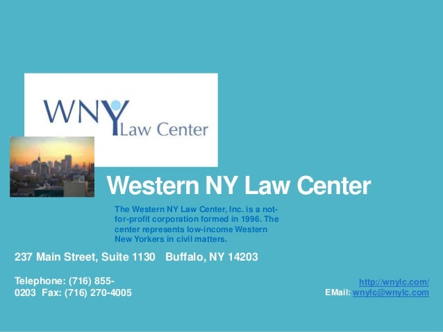 Western NY Law Center The Western NY Law Center, Inc. is a notfor-profit corporation formed in 1996. The center represents...
