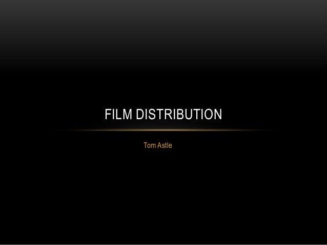 FILM DISTRIBUTION     Tom Astle