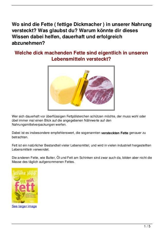 Wo sind die Fette ( fettige Dickmacher ) in unserer Nahrungversteckt? Was glaubst du? Warum könnte dir diesesWissen dabei ...