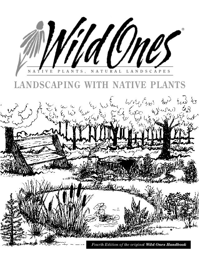 LANDSCAPING WITH NATIVE PLANTS             Fourth Edition of the original Wild Ones Handbook