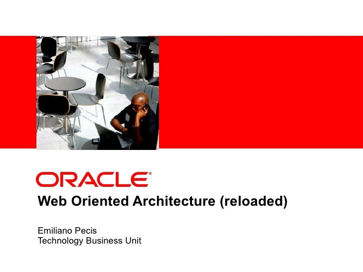 Web Oriented Architecture (reloaded) Emiliano Pecis Technology Business Unit