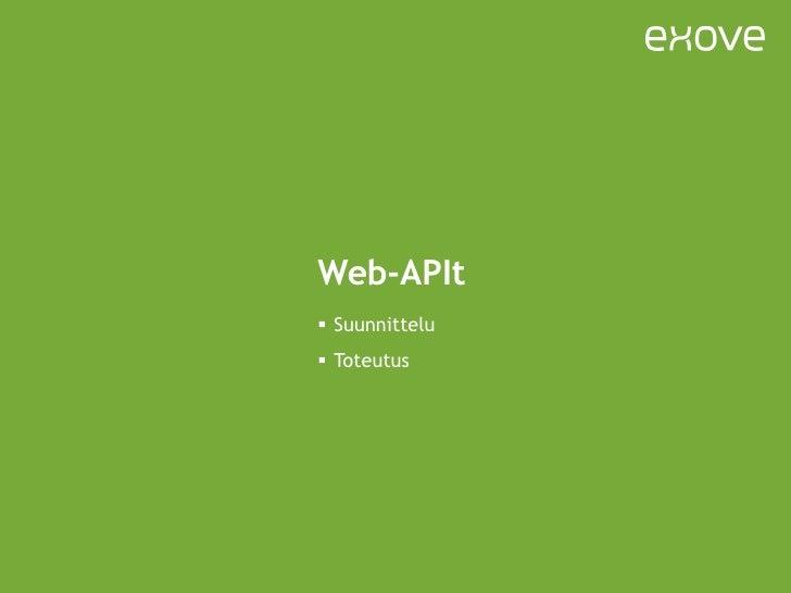 Web-APIt <ul><li>Suunnittelu </li></ul><ul><li>Toteutus </li></ul>