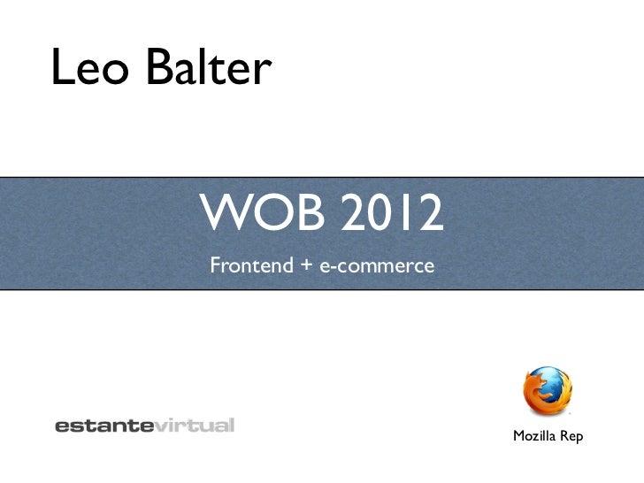 Leo Balter      WOB 2012       Frontend + e-commerce                               Mozilla Rep