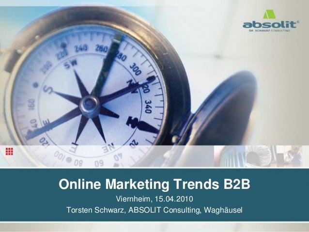 www.absolit.de/Folien Online Marketing Trends B2B Viernheim, 15.04.2010 Torsten Schwarz, ABSOLIT Consulting, Waghäusel