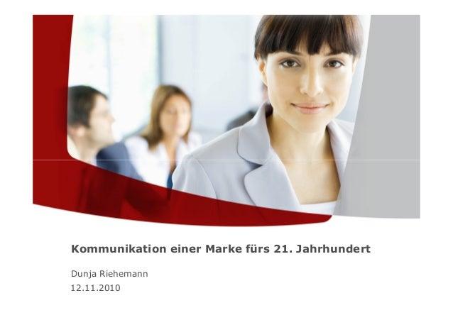 12.11.2010 Kommunikation einer Marke fürs 21. Jahrhundert Dunja Riehemann