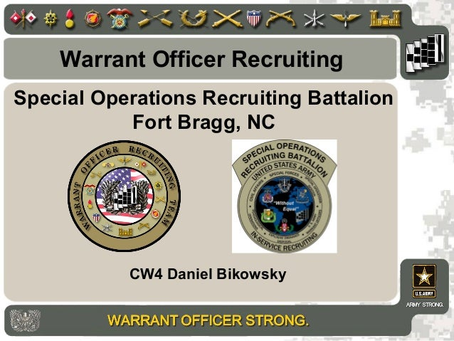 Special Operations Recruiting Battalion Fort Bragg, NC CW4 Daniel Bikowsky Warrant Officer Recruiting