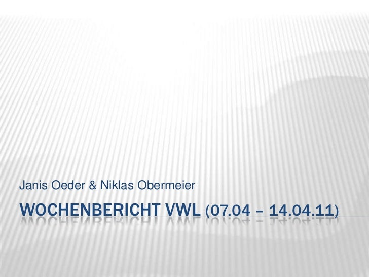 Wochenbericht VWL (07.04 – 14.04.11)<br />Janis Oeder & Niklas Obermeier<br />