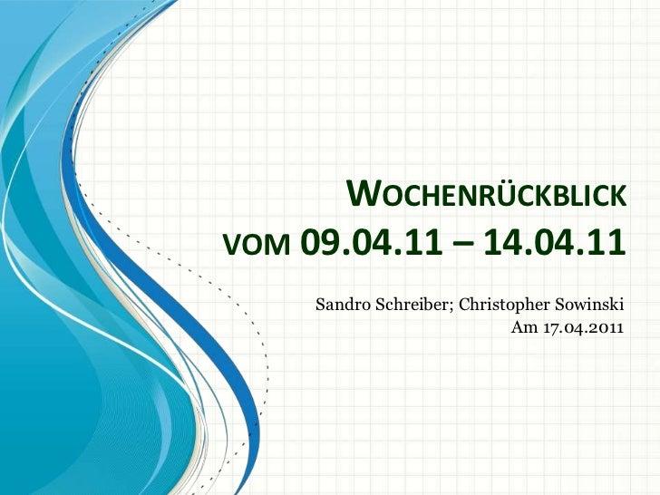 Wochenrückblickvom 09.04.11 – 14.04.11<br />Sandro Schreiber; Christopher Sowinski<br />Am 17.04.2011<br />
