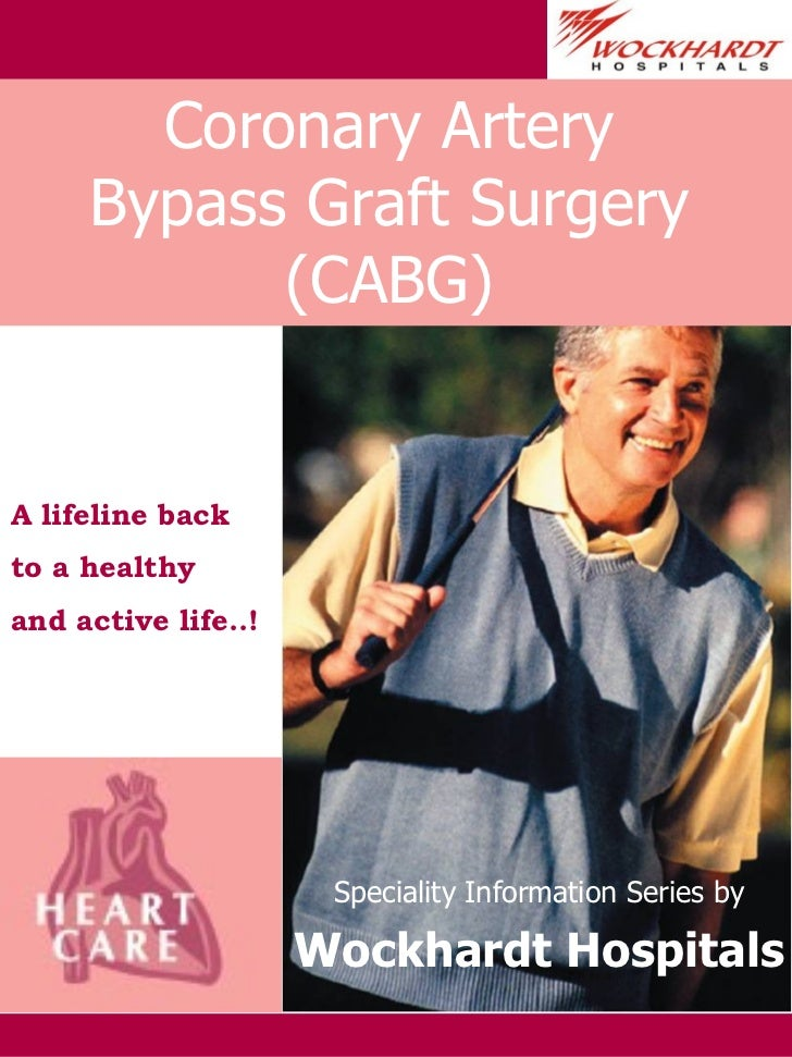 Speciality Information Series by Wockhardt Hospitals Coronary Artery Bypass Graft Surgery (CABG) A lifeline back  to a hea...