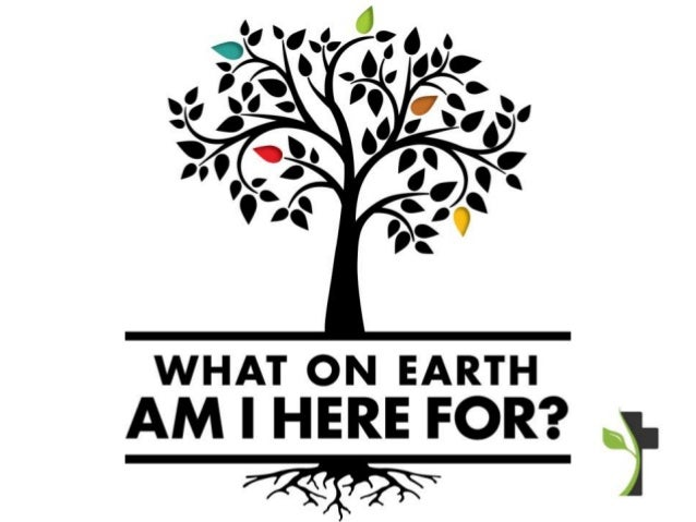 What One Earth Am I Here For?  Part 01