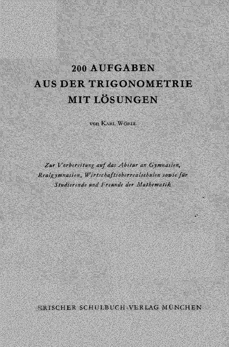 200AUFGABENAUS DER TRIGONOMETRIE        MIT L303226SUNGEN               von   Karl   W303266fxe Zur Vorbereitunguf das Abi...