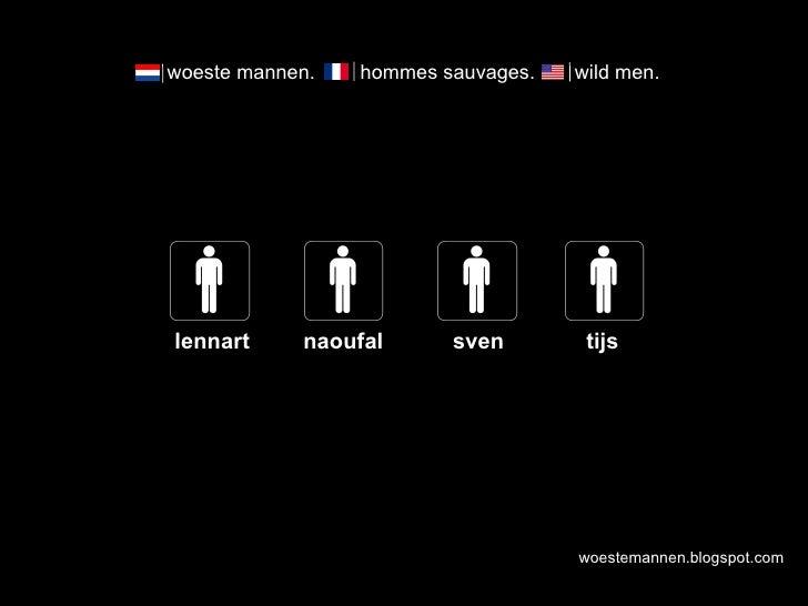 woestemannen.blogspot.com woeste mannen.  hommes sauvages.  wild men.  tijs sven naoufal lennart