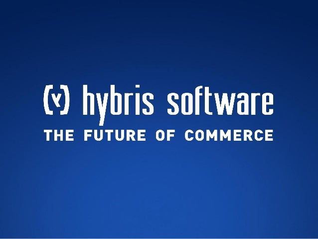 Introduction hybrisWhy is hybris so unique?Customers / Analysts´The Future of Commerce´hybris customer casesThe Winners ar...