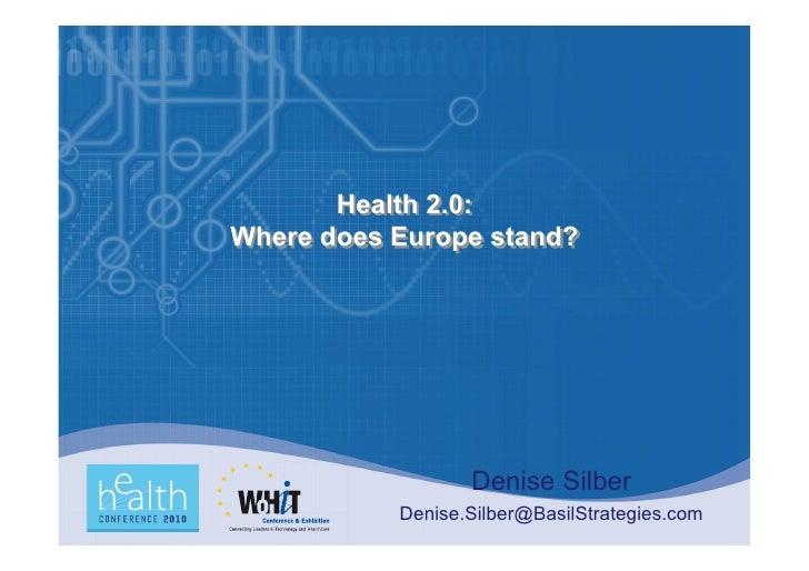 Health 2.0: Where does Europe stand?                       Denise Silber            Denise.Silber@BasilStrategies.com