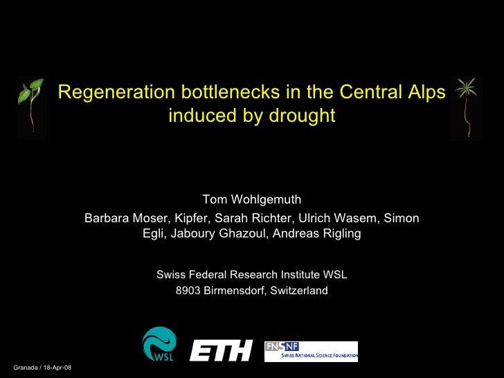 Regeneration bottlenecks in the Central Alps induced by drought Tom Wohlgemuth Barbara Moser,  Kipfer, Sarah Richter,  Ulr...