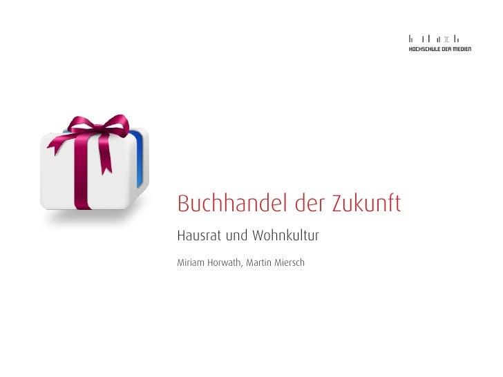 Buchhandel der Zukunft Hausrat und Wohnkultur Miriam Horwath, Martin Miersch
