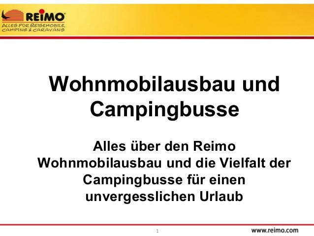 1 Wohnmobilausbau und Campingbusse Alles über den Reimo Wohnmobilausbau und die Vielfalt der Campingbusse für einen unverg...