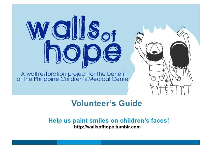Volunteer's Guide Help us paint smiles on children's faces!         http://wallsofhope.tumblr.com