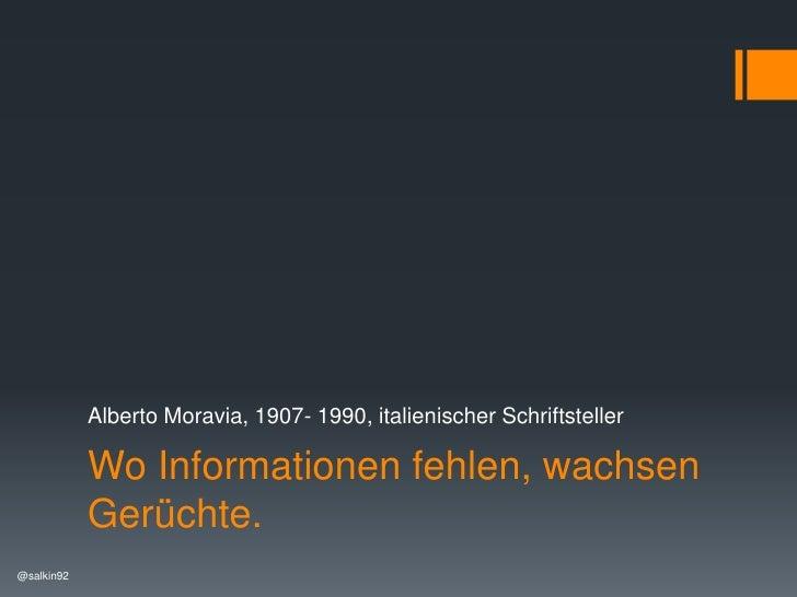 Wo Informationen fehlen, wachsen Gerüchte.<br />Alberto Moravia, 1907- 1990, italienischer Schriftsteller<br />@salkin92<b...
