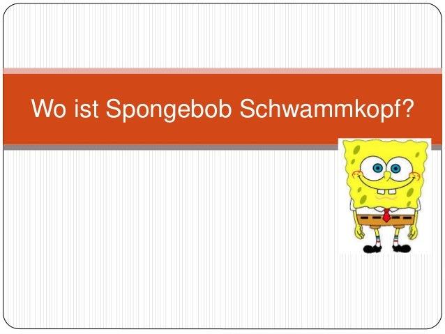 Wo ist Spongebob Schwammkopf?