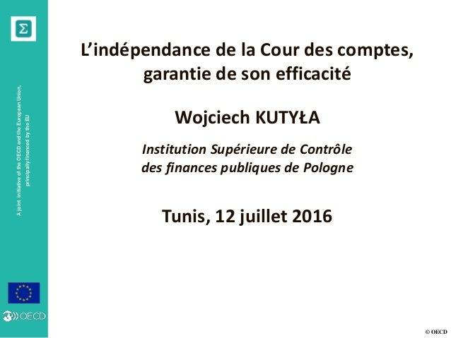 © OECD AjointinitiativeoftheOECDandtheEuropeanUnion, principallyfinancedbytheEU L'indépendance de la Cour des comptes, gar...