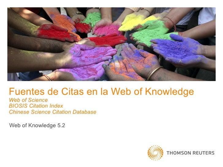 Fuentes de Citas en la Web of KnowledgeWeb of ScienceBIOSIS Citation IndexChinese Science Citation DatabaseWeb of Knowledg...