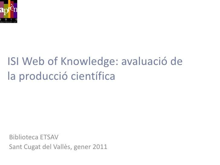ISI Web of Knowledge: avaluació de la producció científica<br />Biblioteca ETSAV,  21 d'octubre de 2009<br />