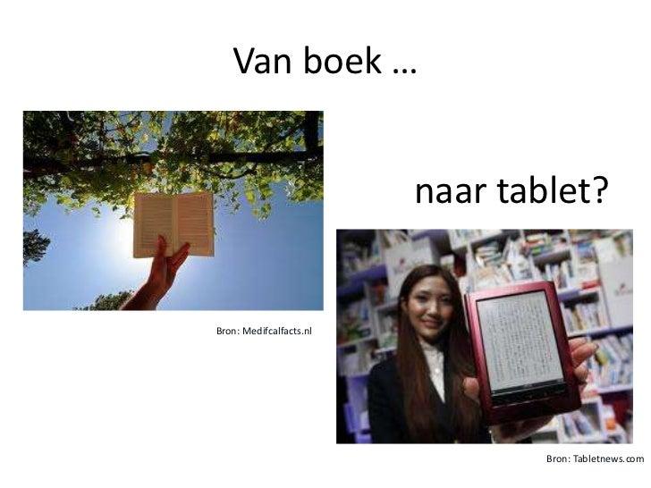 Van boek …                         naar tablet?Bron: Medifcalfacts.nl                                 Bron: Tabletnews.com