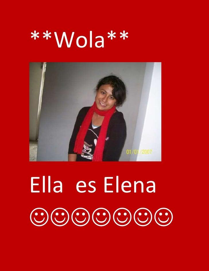 **Wola**<br />Ella  es Elena <br />Esta  soy  yo <br />-441960-385445y juntas somos  las  gemalas <br />**Ella  es mi madr...