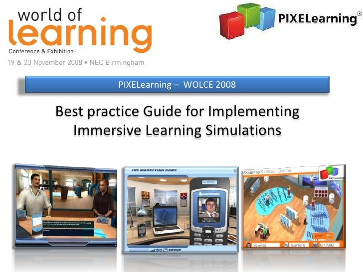 PIXELearning – WOLCE 2008  Best practice Guide for Implementing   Immersive Learning Simulations