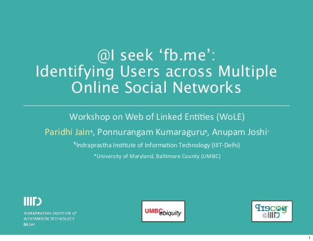 @I seek 'fb.me': Identifying Users across Multiple Online Social Networks Workshop	   on	   Web	   of	   Linked	   En11es	...