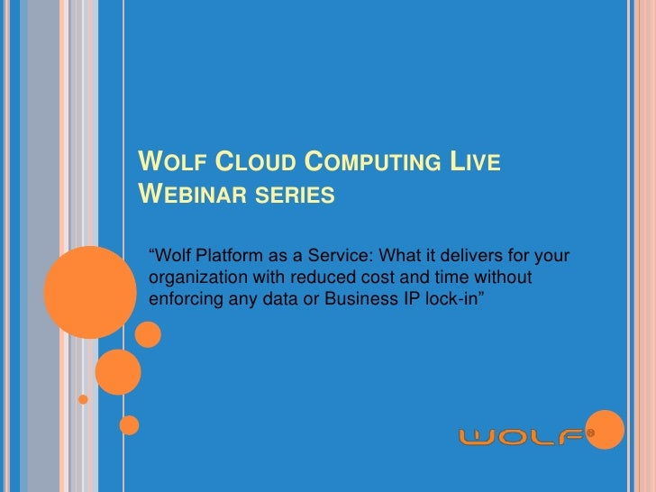"""Wolf Cloud Computing Live Webinar series<br />""""Wolf Platform as a Service: What it delivers for your organization with red..."""