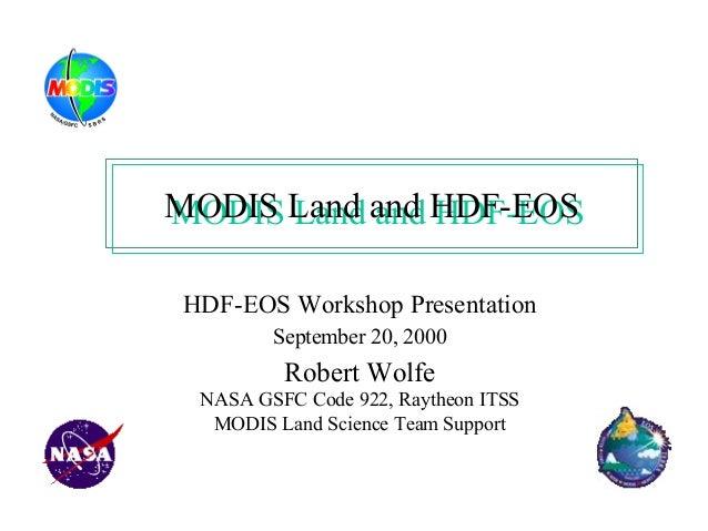 MODIS Land and HDF-EOS MODIS Land and HDF-EOS HDF-EOS Workshop Presentation September 20, 2000  Robert Wolfe NASA GSFC Cod...