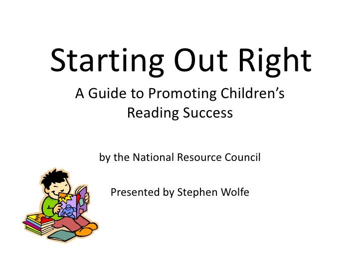 Starting Out Right<br />A Guide to Promoting Children's Reading Success<br />by the National Resource Council<br />Present...