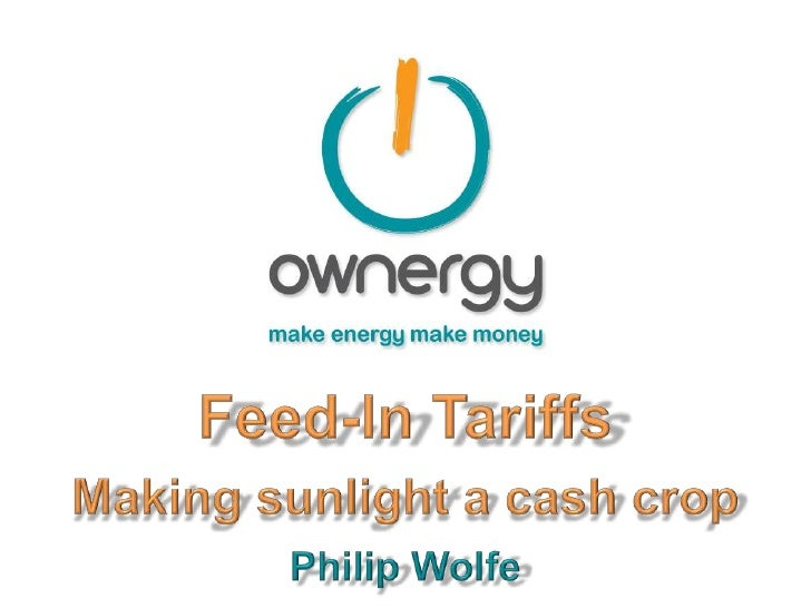 Feed-In Tariffs - Making sunlight a cash crop - Philip Wolfe (Ownenergy)