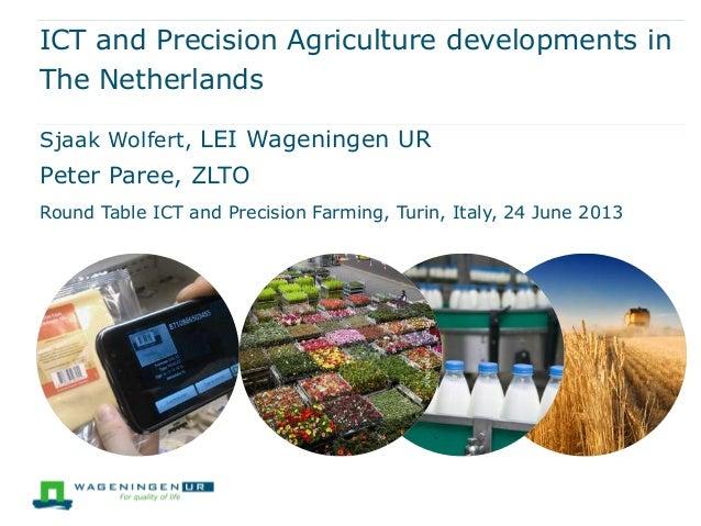 ICT and Precision Agriculture developments inThe NetherlandsSjaak Wolfert, LEI Wageningen URPeter Paree, ZLTORound Table I...