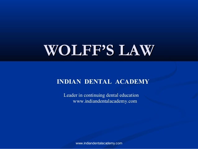 WOLFF'S LAWWOLFF'S LAW INDIAN DENTAL ACADEMY Leader in continuing dental education www.indiandentalacademy.com www.indiand...