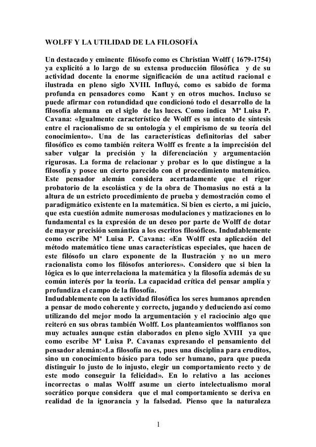 WOLFF Y LA UTILIDAD DE LA FILOSOFÍA Un destacado y eminente filósofo como es Christian Wolff ( 1679-1754) ya explicitó a l...