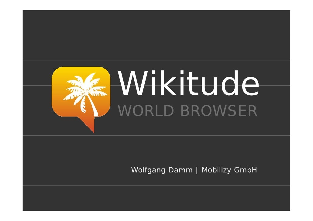 Wikitude WORLD BROWSER    Wolfgang Damm | Mobilizy GmbH