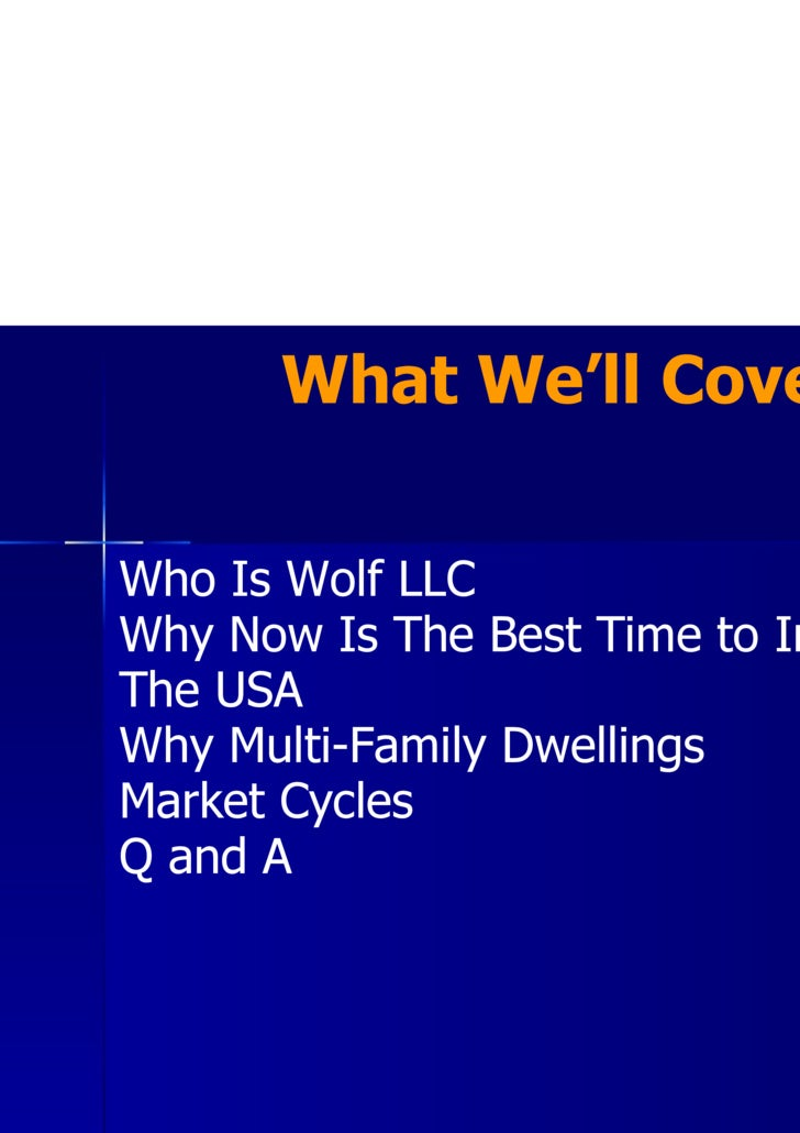 What We'll Cover Who Is Wolf LLC Why Now Is The Best Time to Invest in  The USA Why Multi-Family Dwellings Market Cycles Q...