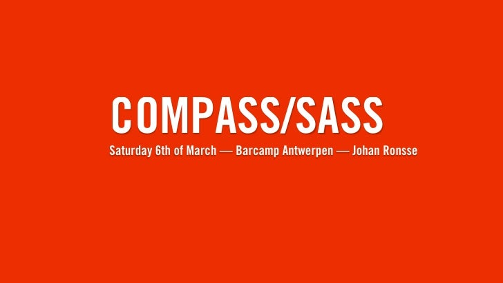 COMPASS/SASS Saturday 6th of March — Barcamp Antwerpen — Johan Ronsse