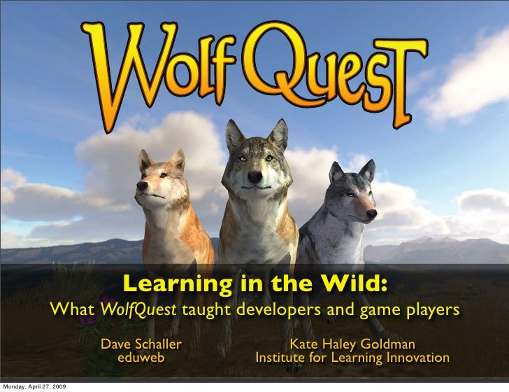 Learning in the Wild:                 What WolfQuest taught developers and game players                          Dave Scha...